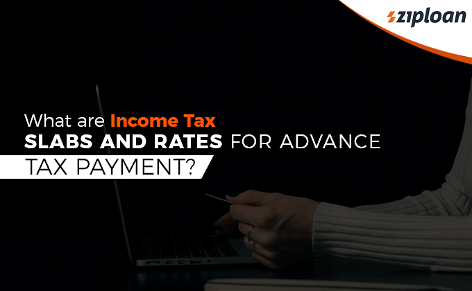 What are Income Tax Slabs and Rates for Advance Tax Payment?