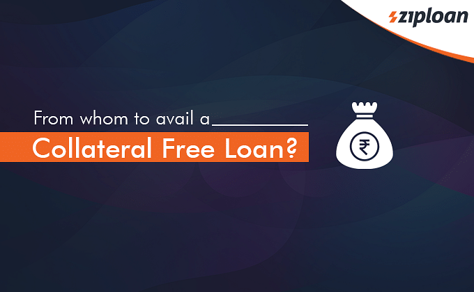 From whom to avail a Collateral Free Loan