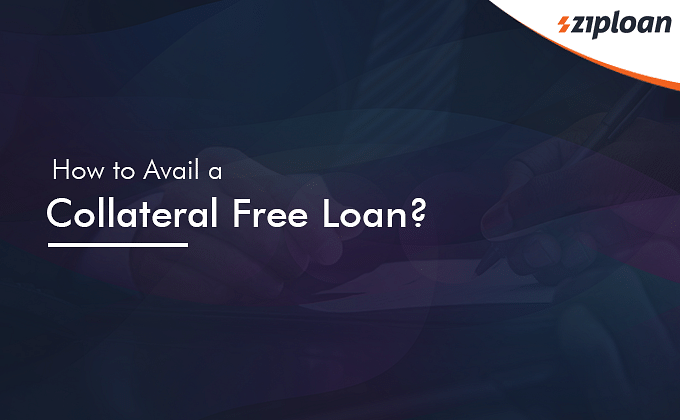 How to Avail a Collateral Free Loan